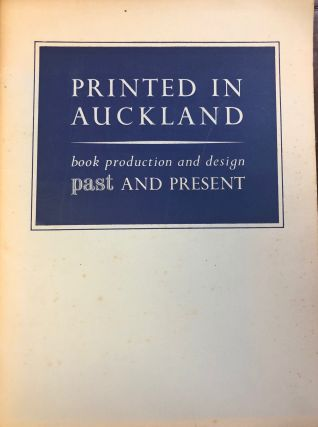 Printed in Auckland. Book production and design past and present