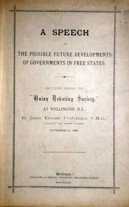 A Speech on the Possible Future Developments of Governments in Free States. James Edward FITZGERALD.