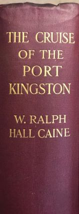 The Cruise of the Port Kingston. W. Ralph Hall Caine
