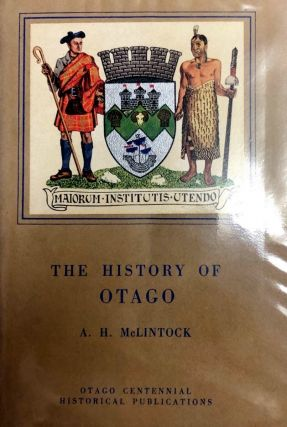 The History of Otago : The Origins and Growth of a Wakefield Class Settlement. A. H. McLINTOCK