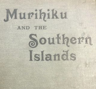 Murihiku : a History of the South Island of New Zealand and the Islands Adjacent and Lying to the...