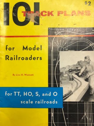 101 Track Plans for Model Railroaders, for TT, HO, S, and O scale railroads