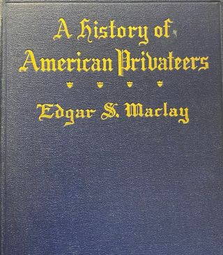 A History of American Privateers. Edgar Stanton MacClay
