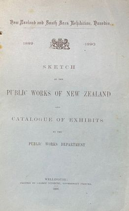 New Zealand and South Seas Exhibition 1889-1890. Sketch of the Public Works of New Zealand and...